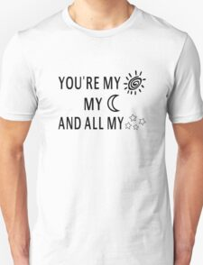 You're My Sun My Moon And All My Stars Unisex T-Shirt
