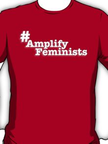 Amplify Feminists T-Shirt