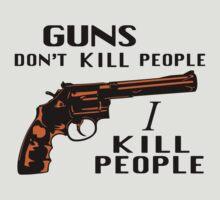 Guns Don't Kill People I Kill People by DaverBeaver