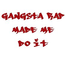 Gangsta Rap Made Me Do It by sundburgdesign
