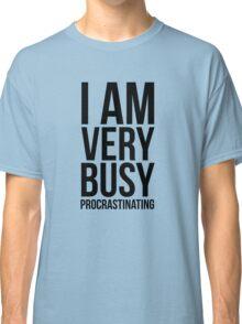 I am very busy (procrastinating) - Black Classic T-Shirt