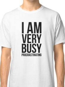 I am very busy (procrastinating) - Black Classic T-Shirt
