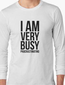 I am very busy (procrastinating) - Black Long Sleeve T-Shirt