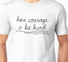 Have Courage & Be Kind Unisex T-Shirt