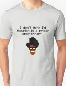 i don't think i'd flourish in a prison environment! T-Shirt