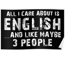 All I Care About Is English And Like Maybe 3 People - Tshirts & Hoodies Poster
