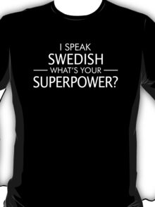 I Speak Swedish What's Your Superpower? T-Shirt