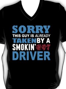 Sorry This Guy Is Already Taken By A Smokin Hot Driver - Tshirts & Hoodies T-Shirt