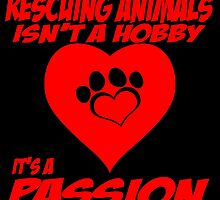 RESCUING ANIMALS ISN'T A HOBBY IT'S A PASSION by fancytees
