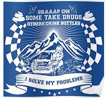 Braaap On Some Take Drugs Others Drink Bottles I Solve My Problems Poster