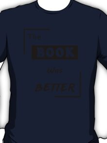 Books Addicted - The Book Was Better (Books Vs Movies) T-Shirt