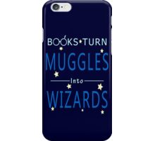 Books Addicted - Books Turn Muggles Into Wizzards iPhone Case/Skin