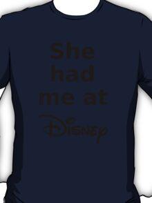 She had me at Disney T-Shirt