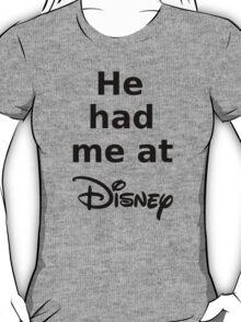 He had me at Disney T-Shirt