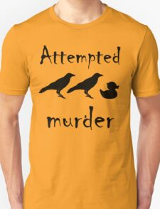 Attempted Murder - Crow Unisex T-Shirt