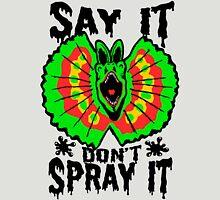Say It Don't Spray It (Jurassic Park)  Unisex T-Shirt