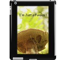 I'm Just a Funguy !  iPad Case/Skin