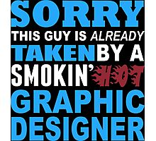 Sorry This Guy Is Already Taken By A Smokin Hot Graphic Designer - Tshirts & Hoodies Photographic Print