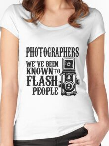 PHOTOGRAPHERS WE'VE BEEN KNOWN TO FLASH PEOPLE Women's Fitted Scoop T-Shirt