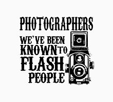 PHOTOGRAPHERS WE'VE BEEN KNOWN TO FLASH PEOPLE Unisex T-Shirt