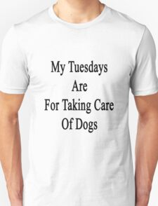 My Tuesdays Are For Taking Care Of Dogs  T-Shirt