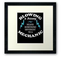 BLOWING A TRANNY MEANS SOMETHING DIFFERENT TO A MECHANIC Framed Print