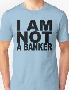 I am not a banker.... Unisex T-Shirt