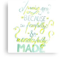 I Praise You Because I Am Fearfully and Wonderfully Made Canvas Print
