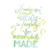 I Praise You Because I Am Fearfully and Wonderfully Made by sadiesavesit