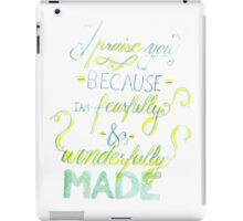 I Praise You Because I Am Fearfully and Wonderfully Made iPad Case/Skin
