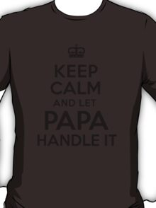 'Keep Calm and Let Papa Handle It' T-Shirts T-Shirt