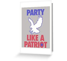 Party Like A Patriot Greeting Card