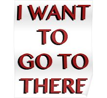 """""""I Want to Go to There"""" Poster"""