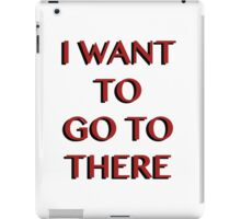 """I Want to Go to There"" iPad Case/Skin"