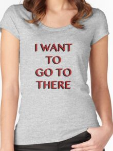 """""""I Want to Go to There"""" Women's Fitted Scoop T-Shirt"""