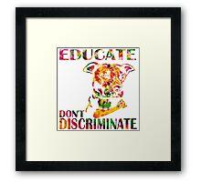 EDUCATE DON'T DISCRIMINATE Framed Print