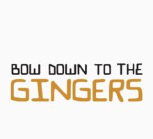 Bow down to the Gingers by Jason Frayling