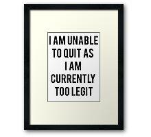 Legit Too Quit Framed Print