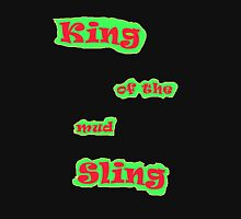King of The Mud Sling..Tee Unisex T-Shirt