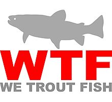 WTF - WE TROUT FISH Photographic Print