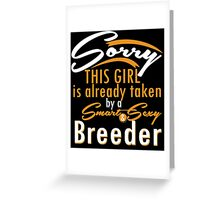 """""""Sorry This Girl is already taken by a Smart & Sexy Breeder"""" Collection #80069 Greeting Card"""