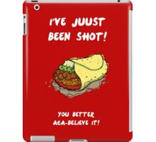 I've Just Been Shot By Flying Mexican Food iPad Case/Skin