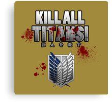 Kill All Titans! Canvas Print