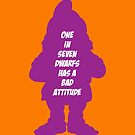 1 in 7 dwarfs has a bad attitude by monsterplanet