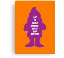 1 in 7 dwarfs has a bad attitude Canvas Print