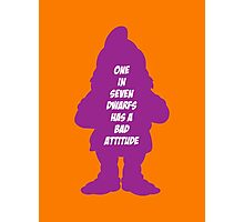 1 in 7 dwarfs has a bad attitude Photographic Print