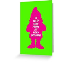 6 out of 7 dwarfs are highly intelligent Greeting Card