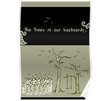 The trees in our backyards Poster