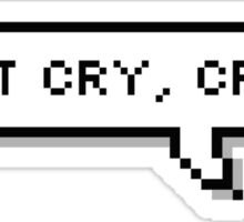 Don't Cry, Craft! Sticker