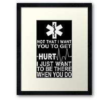 Not That I Want You To Get Hurt I Just Want To Be There When You Do - Tshirts & Hoodies Framed Print